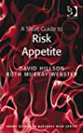 A Short Guide to Risk Appetite (Short...