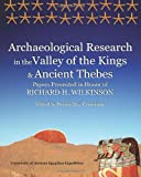 Archaeological Research in the Valley of the Kings and Ancient Thebes: Papers Presented in Honor of Richard H. Wilkinson