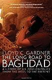 LONG ROAD TO BAGHDAD: The Making of America's New Longest War (1595584048) by Gardner, Lloyd C.