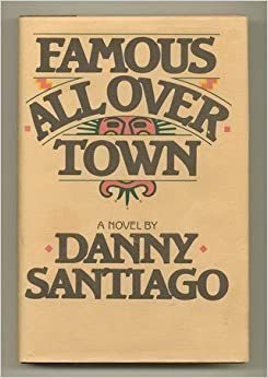 """famous all over town essays Famous all over town the story """"famous all over town"""", written by danny santiago (1911 – 1988), is a story about latin boy named rudy who studies at."""