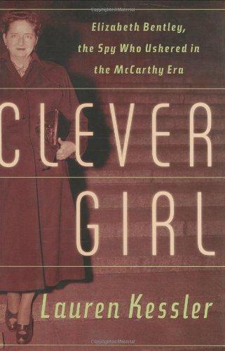 Clever Girl: Elizabeth Bentley, the Spy Who Ushered in the McCarthy Era PDF