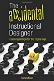 img - for The Accidental Instructional Designer: Learning Design for the Digital Age book / textbook / text book