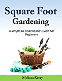 Square Foot Gardening:  A Simple-to-Understand Guide For Beginners