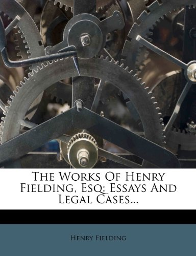 The Works Of Henry Fielding, Esq: Essays And Legal Cases...