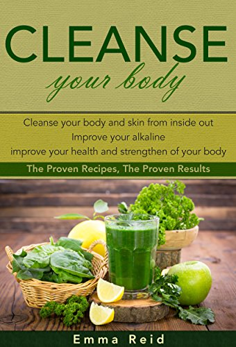 Cleanse Inside Out: Detox Your Body & Skin, Improve Your Alkaline Level & Strengthen Your Immune System. Prove Results Recipes (Breakfast Smoothie,Detox Recipe,Detox Fruit Juice) by Emma Reid