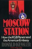 Moscow Station:  How the KGB Penetrated the American Embassy (0671693387) by Ronald Kessler