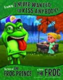 Frankly, I Never Wanted to Kiss Anybody!: The Story of the Frog Prince, as Told by the Frog