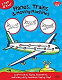 Walter Foster Creative Team I Can Draw Planes, Trains & Moving Machines: Learn to Draw Flying, Locomotive, and Heavy-Duty Machines Step by Step!