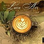 Latte Art 2013 Wall Calendar: How to...