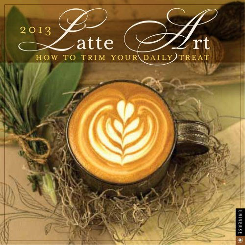 Latte Art 2013 Wall Calendar: How to Trim Your Daily Treat