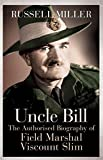 Russell Miller Uncle Bill: The Authorised Biography of Field Marshal Viscount Slim