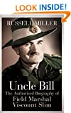 Uncle Bill: The Authorised Biography of Field Marshal Viscount Slim