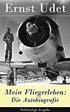 Mein Fliegerleben: Die Autobiografie - Vollständige Ausgabe