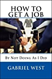img - for HOW TO GET A JOB (By Not Doing as I Did) book / textbook / text book