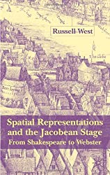 Spatial Representations and the Jacobean Stage: From Shakespeare to Webster