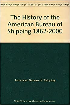 the history of the american bureau of shipping 1862 2000 american bureau of shipping