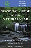Seasonal Guide to the Natural Year--Illinois, Missouri and Arkansas: A Month by Month Guide to Natural Events