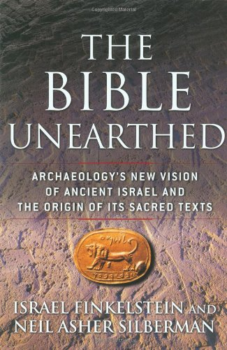 Bible Unearthed: Archaeology's New Vision of Ancient Israel and the Origin of Its Sacred Texts