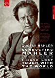 Gustav Mahler - Conducting Mahler / I Have Lost Touch With The World [Frank Scheffer 2005] [DVD]