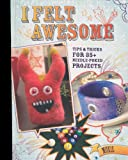 Read I Felt Awesome: Tips and Tricks for 35+ Needle-Poked Projects on-line