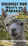 Product B009X9VE1I - Product title Seriously Mum, What's an Alpaca? - An Adventure in the Frying Pan of Spain