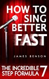How to Sing Better Fast- The Incredible 7 Step Formula (English Edition)