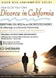 How to Do Your Own Divorce in California: Everything You Need for an Uncontested Divorce of a Marriage or a Domestic Partnership