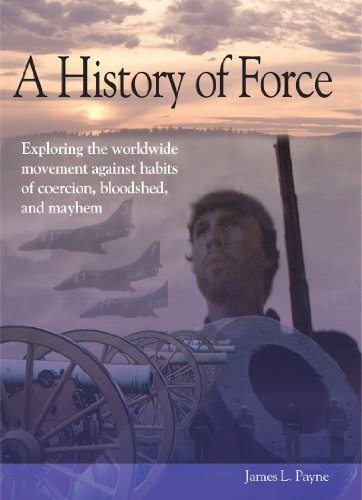 A History of Force: Exploring the Worldwide Movement Against Habits of Coercion, Bloodshed, and Mayhem