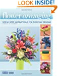 Flower Arranging: Step-By-Step Instru...