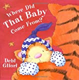 Where Did That Baby Come From? (0152053735) by Gliori, Debi