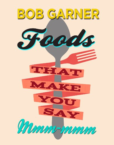 Foods That Make You Say Mmm-mmm by Bob Garner