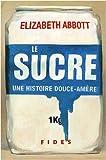 Le sucre: Une histoire douce-amère (2762128692) by Abbott, Elizabeth
