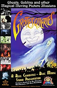 GROTESQUERIES: Ghosts, Goblins & Other Magical Moving Picture Illusions (2008)