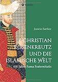 Christian Rosenkreutz und die islamische Welt: 400 Jahre Fama Fraternitatis