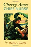 Cherry Ames, Chief Nurse: Book 4 (0977159736) by Wells, Helen