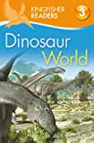 Kingfisher Readers L3: Dinosaur World (Kingfisher Readers. Level 3)
