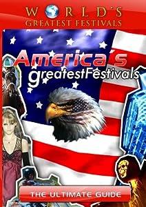 America's Greatest Festvials: The Ultimate Guide