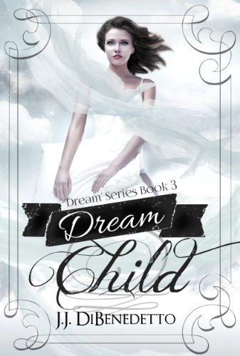 Book: Dream Child (Dreams, book 3) by J.J. DiBenedetto