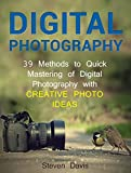 Digital Photography: 39 Methods to Quick Mastering of Digital Photography with Creative Photo Ideas (Digital Photography, Digital Photography Books, digital photography for beginners)