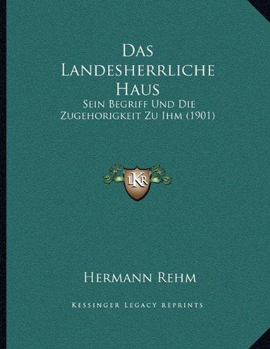 Das Landesherrliche Haus: Sein Begriff Und Die Zugehorigkeit Zu Ihm (1901)