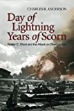 Day of Lightning, Years of Scorn: Walter C. Short and the Attack on Pearl Harbor (1591140056) by Anderson, Charles R.