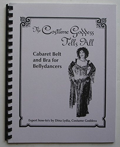 The Costume Goddess Tells All, Book #3: Caberet Belt And Bra For Bellydancers