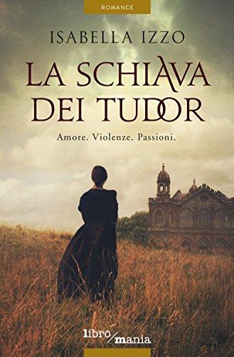 La schiava dei Tudor Amore Violenze Passioni 5 Romanzi libromania PDF