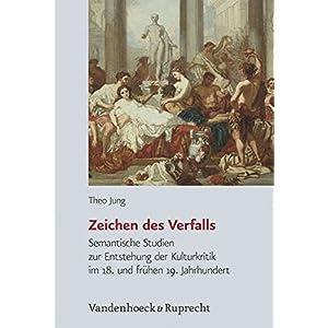 Zeichen des Verfalls: Semantische Studien zur Entstehung der Kulturkritik im 18. und frühen 19. Jah