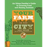 Your Farm in the City: An Urban-Dweller's Guide to Growing Food and Raising Animals ~ Lisa Taylor