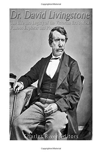 dr-david-livingstone-the-life-and-legacy-of-the-victorian-eras-most-famous-explorer-and-pioneer