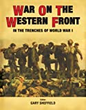 Gary Sheffield War on the Western Front: In the Trenches of WWI (General Military)