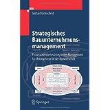 """Strategisches Bauunternehmensmanagement: Prozessorientiertes integriertes Management f�r Unternehmen in der Bauwirtschaft: Prozessorientiertes ... Fur Unternehmen in Der Bauwirtschaftvon """"Gerhard Girmscheid"""""""