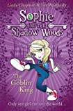 The Goblin King (Sophie and the Shadow Woods, Book 1) (Sophie & the Shadow Woods)