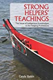 Strong Helpers' Teachings: The Value of Indigenous Knowledges in the Helping Professions